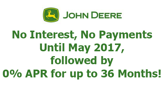 John Deere No Interest, No Payments until May 2017!*