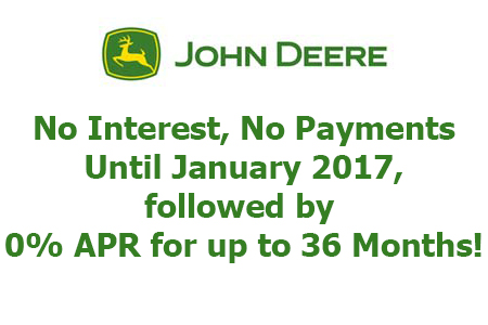 John Deere No Interest, No Payments until January 2017!*